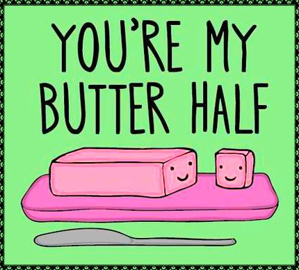 Youu0027re My Butter Half Have You Found Your Betterhalf? Say It Loud And ·  Sweet PunsFunny Valentine SayingsUnicorn ...