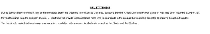 Steelers-Chiefs Divisional Playoff game moved to Sunday night at 8:20 PM ET (NBC) due to public safety concerns in light of forecasted storm  https://twitter.com/RLiuNFL/status/819997822162530304 Submitted January 13 2017 at 03:02PM by PotRoastBoobs via reddit http://ift.tt/2jNiQwF