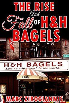The Rise and Fall of H&H Bagels by Marc Zirogiannis