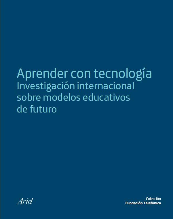 Aprender con tecnología. Investigación internacional sobre modelos educativos de futuro. Fundación Telefónica (2012)