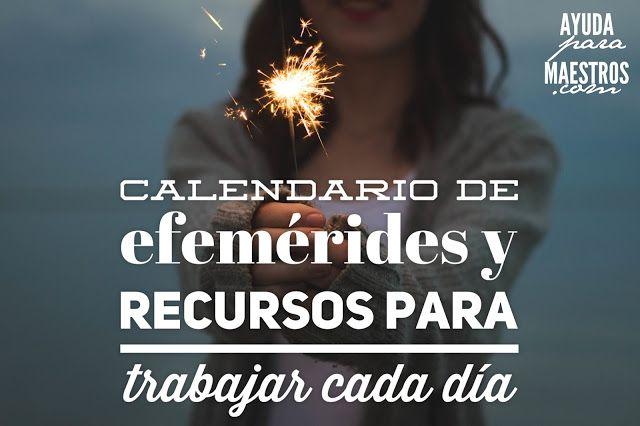 AYUDA PARA MAESTROS: Calendario de efemérides y recursos para trabajar ...
