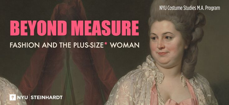 Beyond Measure: Fashion and the Plus-Size* - 80 Washington Square East Galleries - NYU Steinhardt