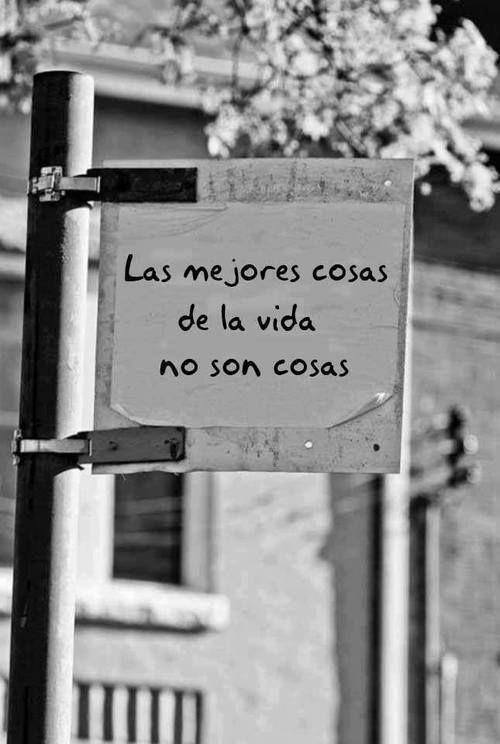 Las mejores cosas de la vida no son cosas. #frases
