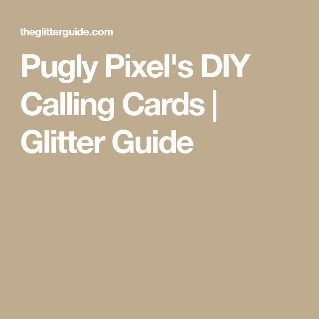 Pugly Pixel's DIY Calling Cards | Glitter Guide