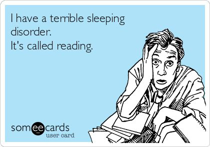 """I have a terrible sleeping disorder.  It's called reading."" FROM: http://media-cache-ec0.pinimg.com/originals/60/7e/46/607e4641f793dcee3a2abf2911005b63.jpg"