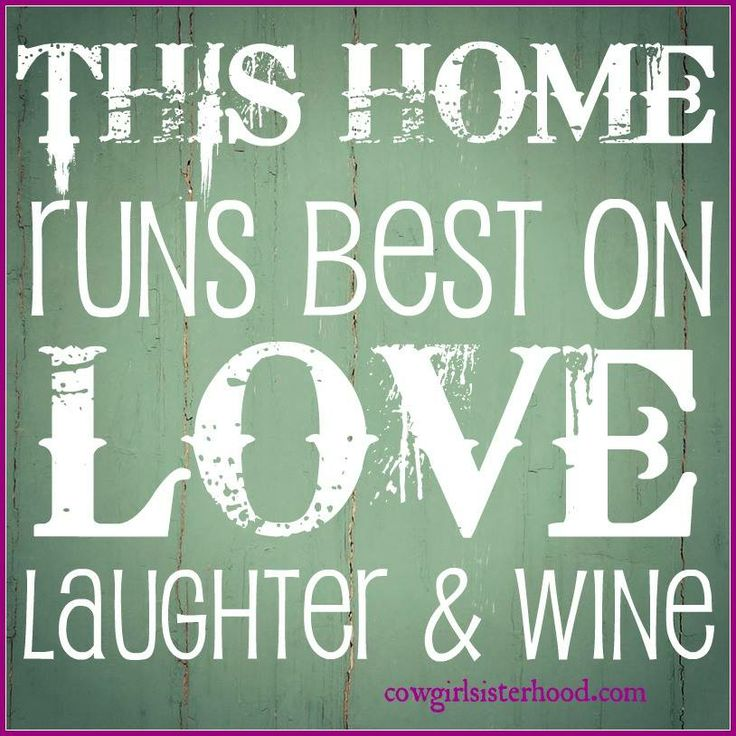 I Just Love This House: This Home Runs Best On Love Laughter & Wine ! Ours Does
