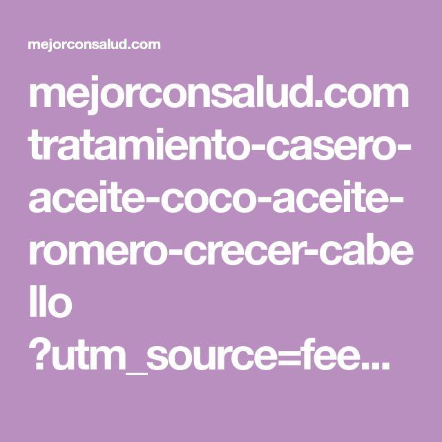 mejorconsalud.com tratamiento-casero-aceite-coco-aceite-romero-crecer-cabello ?utm_source=feed&utm_medium=zapier&utm_content=post&utm_campaign=push-notifications