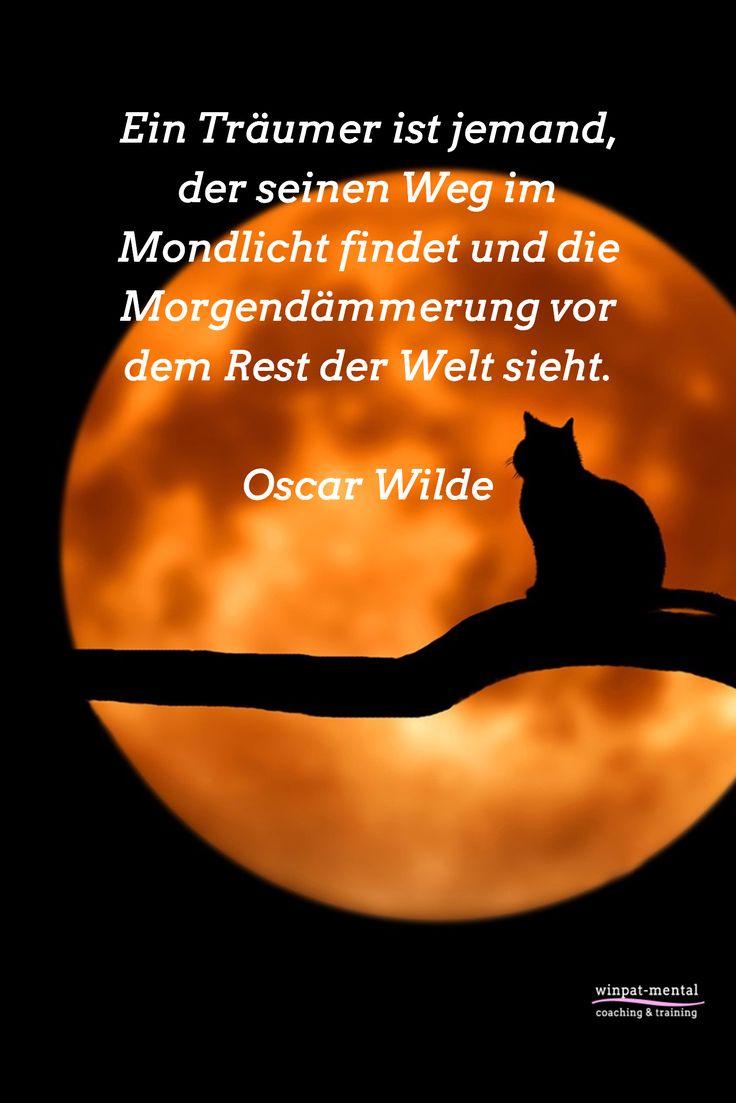 Ein Träumer ist jemand, der seinen Weg im Mondlicht findet und die Morgendämmerung vor dem Rest der Welt sieht. Oscar Wilde