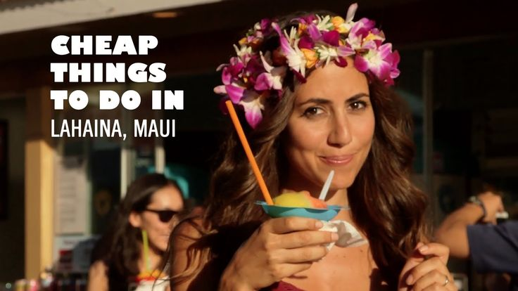 Cheap & Free Things To Do in Lahaina, Maui, Hawaii (+playlist)