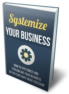 Systemize Your Business -   ATTENTION: Online business owners who want massive growth ... Discover How To Systemize & Streamline Your Entire Online Business So You Can Have More Free Time While Still Growing Your Business! In This Guide You'll Find Out How To Stop Working IN Your Business. Work ON Your Business Instead! I'll Show You How!