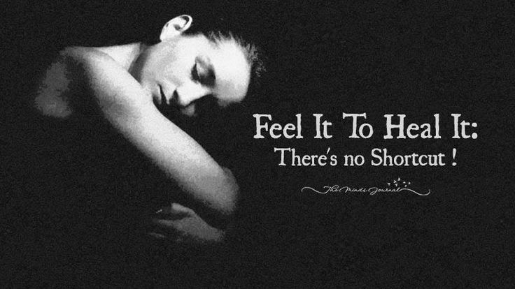 Feel It To Heal It: There's no Shortcut ! - http://themindsjournal.com/feel-it-to-heal-it/