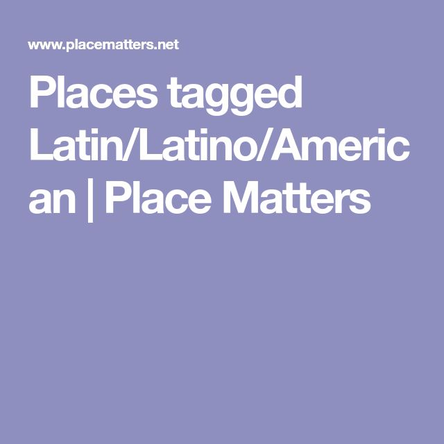 Places tagged Latin/Latino/American | Place Matters