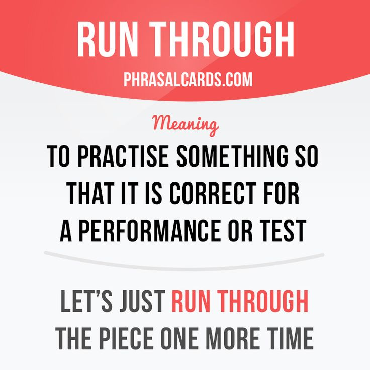 """Run through"" means ""to practise something so that it is correct for a…"