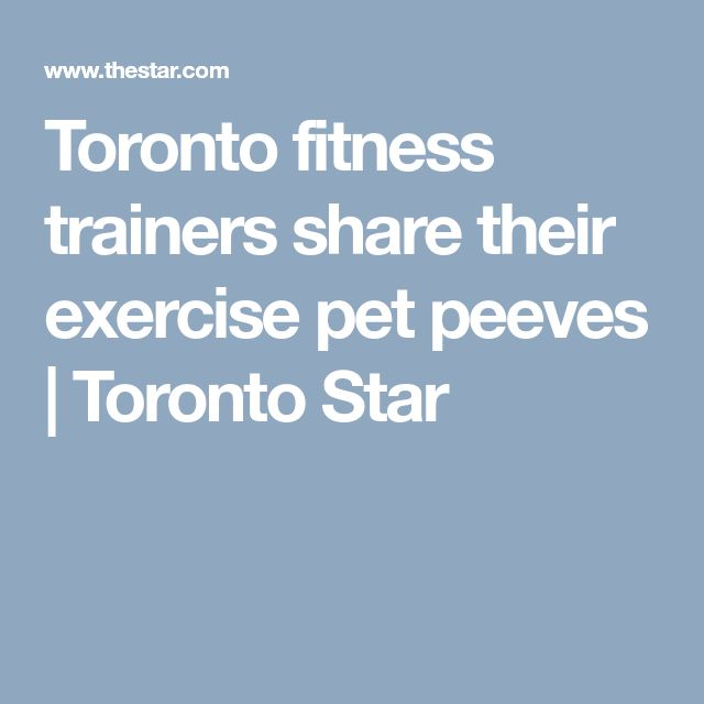 Toronto fitness trainers share their exercise pet peeves | Toronto Star
