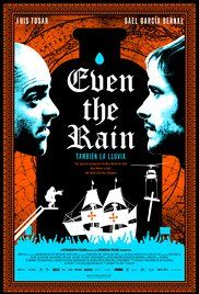 """""""También la lluvia"""" (2010) """"As a director and his crew shoot a controversial film about Christopher Columbus in Cochabamba, Bolivia, local people rise up against plans to privatize the water supply."""""""