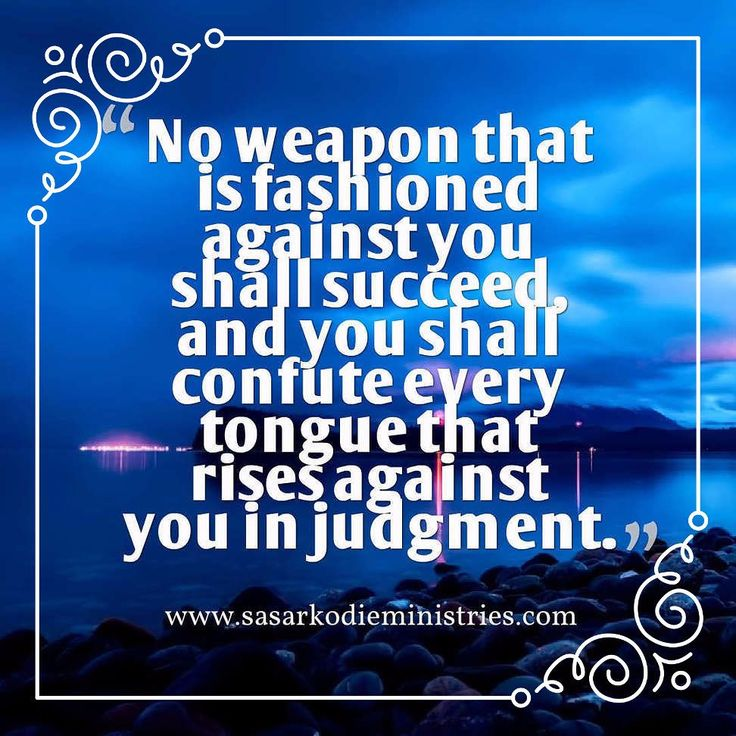 No weapon that is fashioned against you shall succeed and you shall confute every tongue that rises against you in judgment. This is the heritage of the servants of the LORD and their vindication from me declares the LORD (Isaiah 54:17 ESV). There is great clatter in the forges and smithies of the enemy. They are making weapons wherewith to smite the saints. They could not even do as much as this if the Lord of saints did not allow them; for He has created the smith that bloweth the coals in…