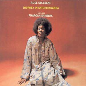 Alice Coltrane Journey In Satchidananda on CD Alice Coltrane's fourth album is highly inspired by the Swami Satchidananda, and thematically, traverses Hindu aspects. Features Pharoah Sanders as well a