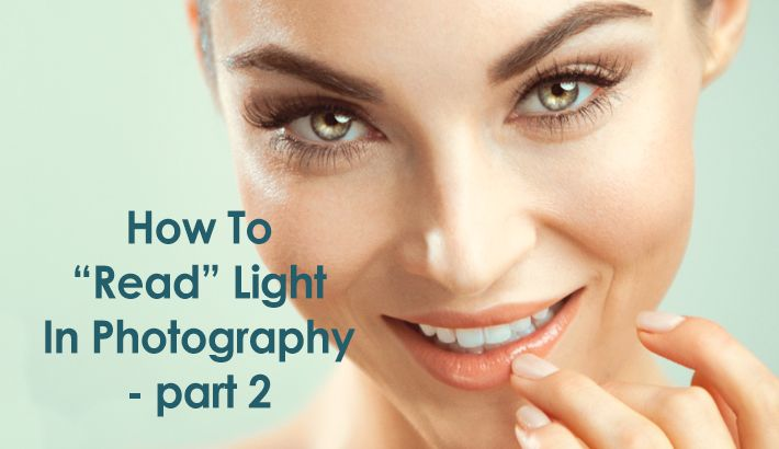 """How To """"Read"""" Light In Photography – Part 2"""