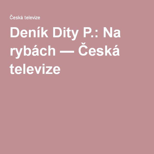 Deník Dity P.: Na rybách — Česká televize