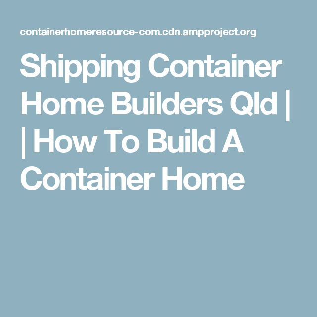 Shipping Container Home Builders Qld | | How To Build A Container Home