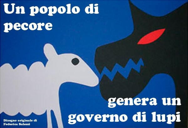 a nation of sheep  generates a government of wolves  ... gosh that is deep thinking
