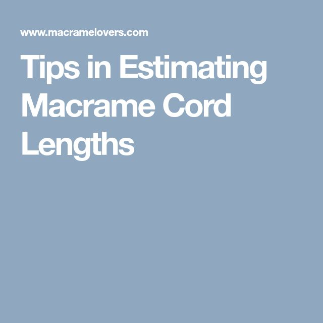 Tips in Estimating Macrame Cord Lengths