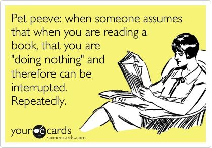 Reading & interruptions....Pets Peeves, Amen, Mad At Husband, Pet Peeves, So True, I M Reading, Annoying, Absolute True, Agree