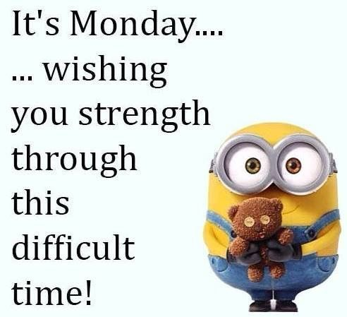 It's Monday...Wishing You Strength Through This Difficult Time! monday monday quotes monday pictures monday images monday minion quotes