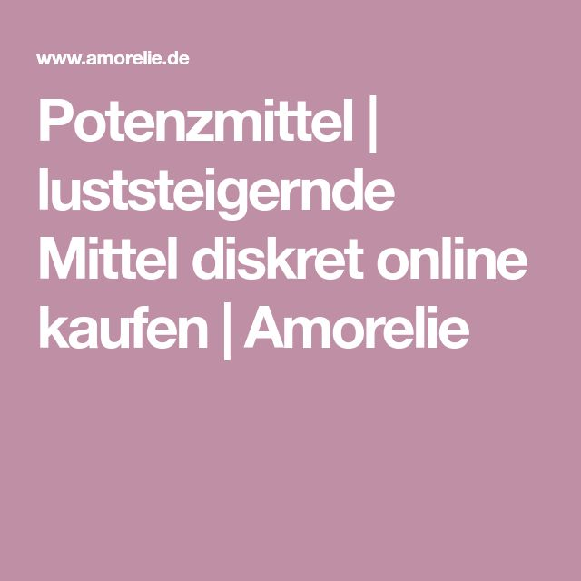 Potenzmittel   luststeigernde Mittel diskret online kaufen   Amorelie