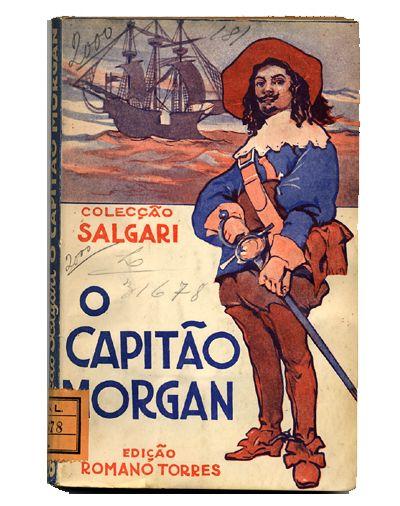 372 - SALGARI, Emilio, 1863-1911 O capitão Morgan : romance de aven- turas / Emilio Salgari ; versão do original italiano de Aurora Rodrigues (Dora). Lisboa : João Romano Torres, [193-]. (Salgari) BN L. 31678 P.