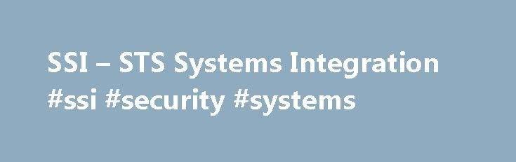 SSI – STS Systems Integration #ssi #security #systems http://bahamas.remmont.com/ssi-sts-systems-integration-ssi-security-systems/  # On Schedule, On Budget, and On Target for all your mission needs STS Systems Integration (SSI) is a Small Business Administration (SBA) certified 8(a) Alaska Native Corporation (ANC). SSI provides Technical, Information Management, and Engineering support services to the Department of Defense (DoD) and other federal agencies. SSI operates throughout the…