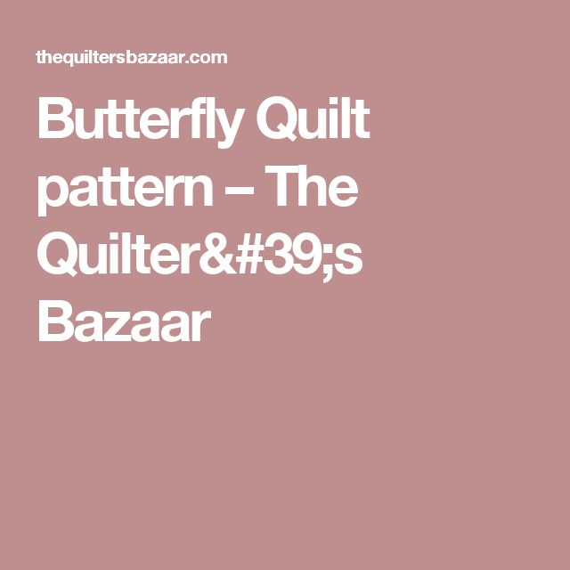 Butterfly Quilt pattern – The Quilter's Bazaar