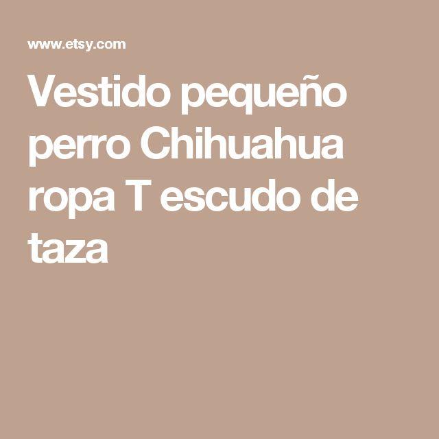 Vestido pequeño perro Chihuahua ropa T  escudo de taza