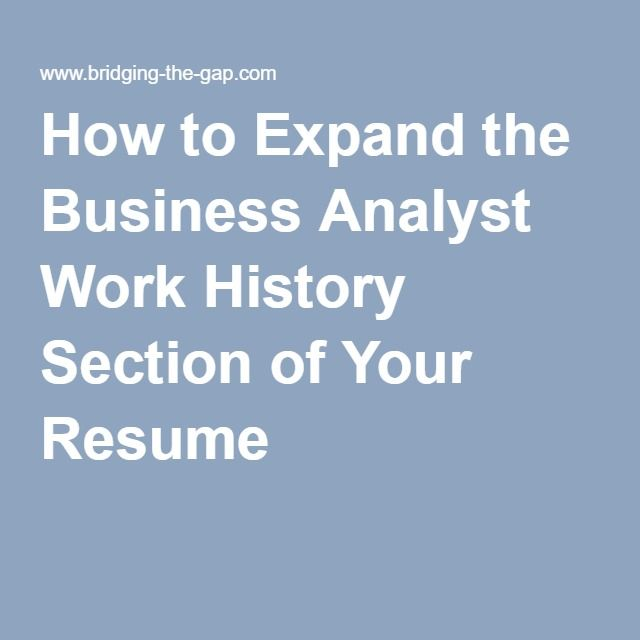 How to Expand the Business Analyst Work History Section of Your Resume