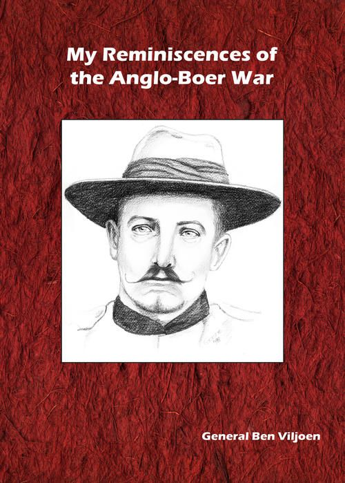 My Reminiscences of The Anglo-Boer War by General Ben Viljoen