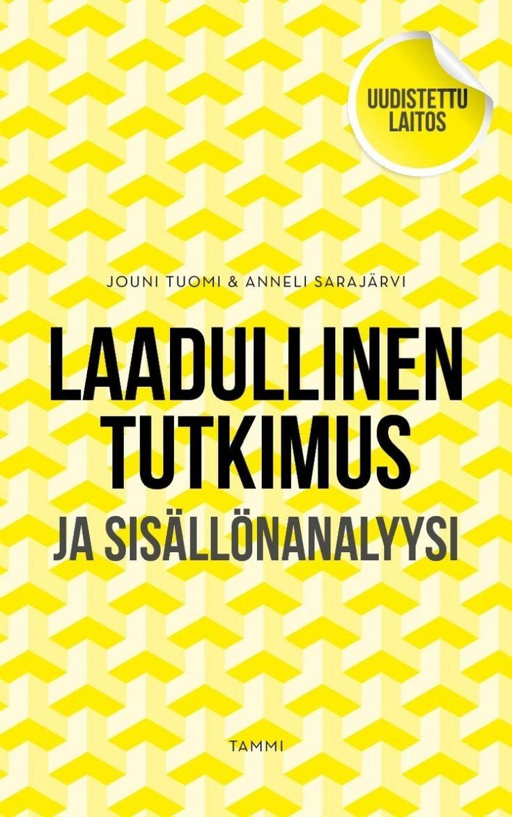Laadullinen tutkimus ja sisällönanalyysi / Tuomi, Jouni, kirjoittaja. ; Sarajärvi, Anneli, kirjoittaja. Kustannusosakeyhtiö Tammi [2018] Uudistettu laitos