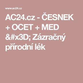AC24.cz - ČESNEK + OCET + MED = Zázračný přírodní lék