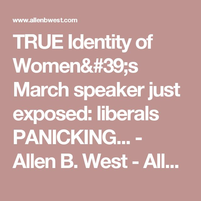 TRUE Identity of Women's March speaker just exposed: liberals PANICKING... - Allen B. West - AllenBWest.com