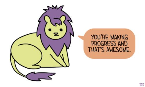 """[Drawing of a yellow lion with a purple mane and tail saying """"You're making progress and that's awesome."""" in an orange speech bubble.]"""