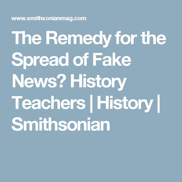 The Remedy for the Spread of Fake News? History Teachers      |     History | Smithsonian