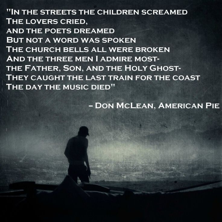 """In the streets the children screamed. The lovers cried, and the poets dreamed..."" -- Don McLean, American Pie"