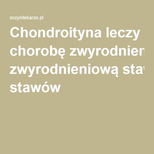 Chondroityna leczy chorobę zwyrodnieniową stawów