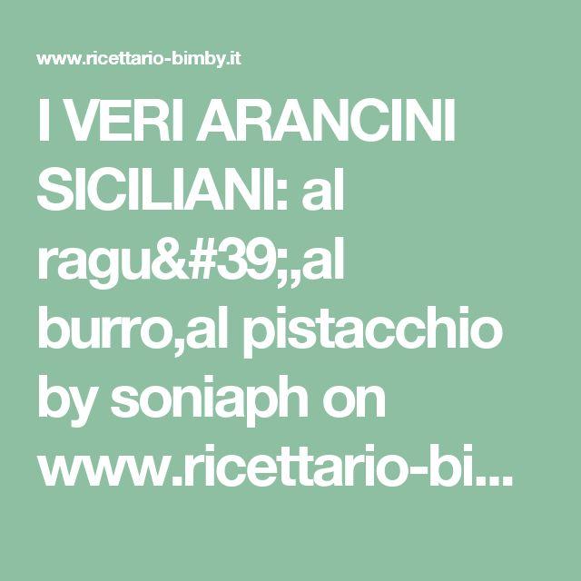 I VERI ARANCINI SICILIANI: al ragu',al burro,al pistacchio by soniaph  on www.ricettario-bimby.it