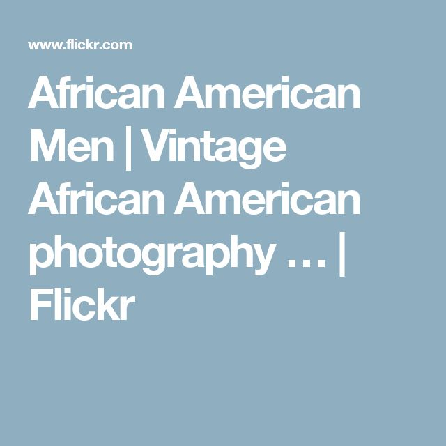 African American Men | Vintage African American photography … | Flickr