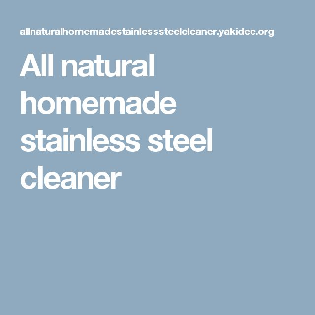 All natural homemade stainless steel cleaner