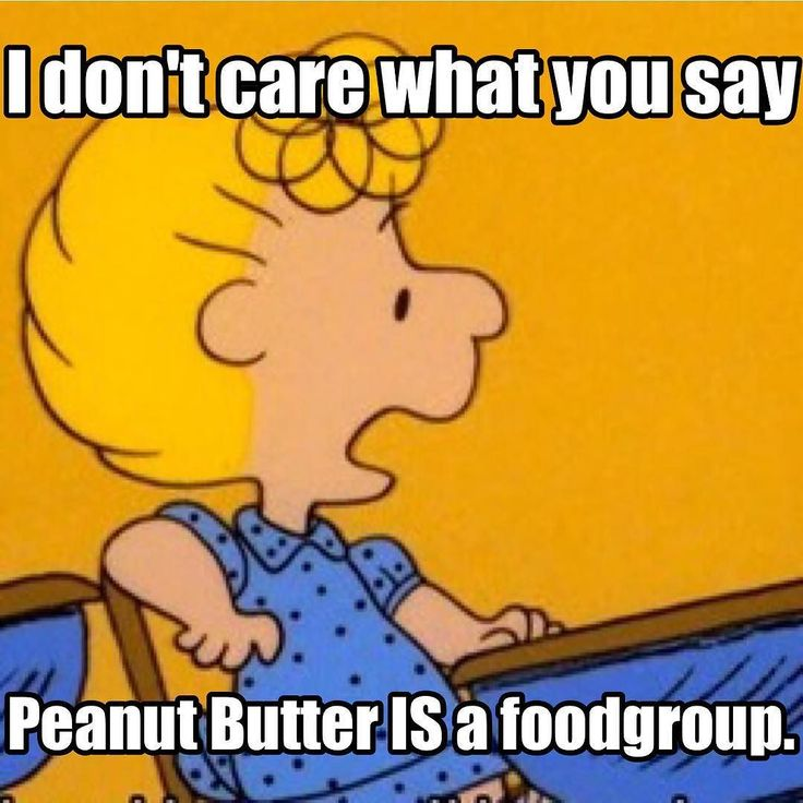 love peanut butter (but try to find a good organic one since there's so many pesticides etc in regular peanuts)