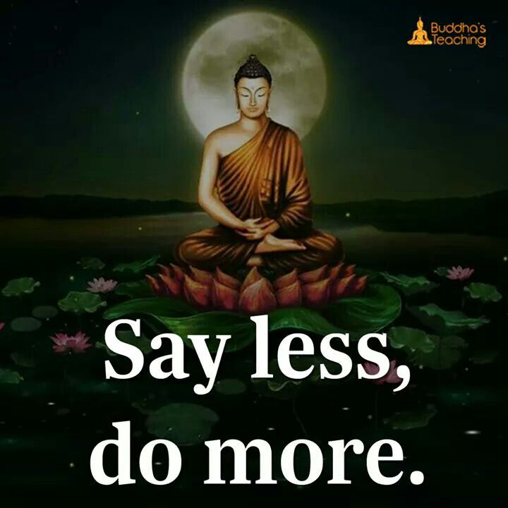 Say less do more.