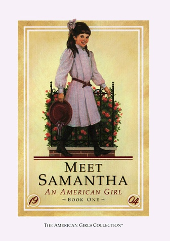 I loved the American Girl books. Samantha was my favorite, but let's be honest--that was an aspirational choice.