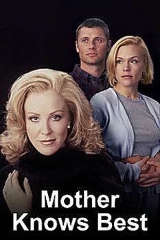Mother Knows Best (1997) A woman urges her daughter to get married. And when her daughter does, she doesn't think that she made a good choice. So she goes out and hires a killer to kill her son-in-law. Joanna Kerns, Christine Elise, Grant Show...2b
