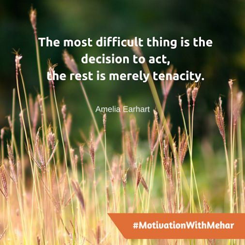 The most difficult thing is the decision to act, the rest is merely tenacity.   #MotivationWithMehar  #Motivation #Success #quote